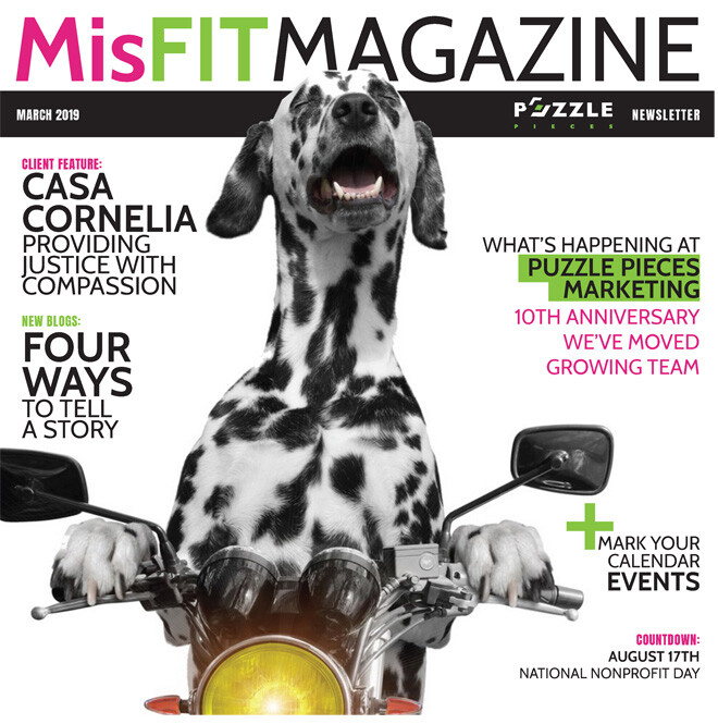 Misfit Magazine March 2019 cover with large dalmation dog riding a small motocycle. Title: What's Happening at Puzzle Pieces Marketing. Client Feature: Casa Cornelia Providing Justice with Compassion.