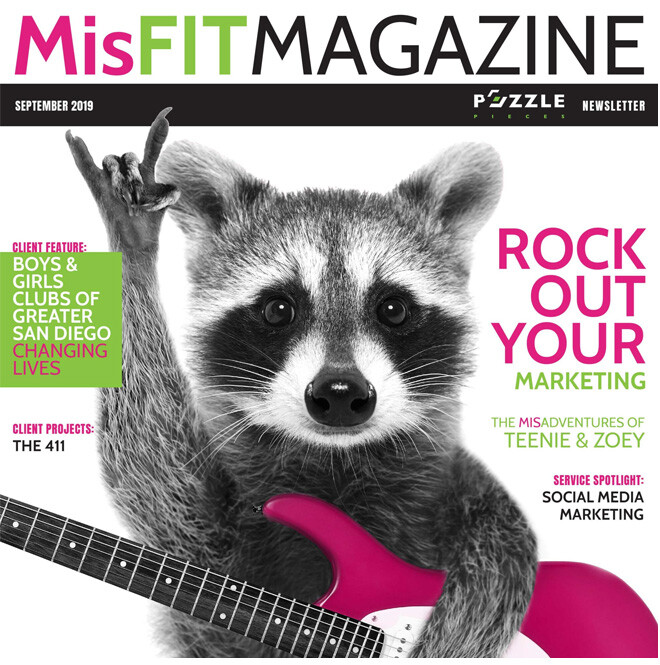 MisFIT Magazine September 2019. issue cover featuring a photo of a raccoon holding a pink and white guitar while throwing up the horns. Title: Rock Out Your Marketing. Client Feature: Boys & Girls Clubs of San Diego. The MisAdventures of Teenie & Zooey!