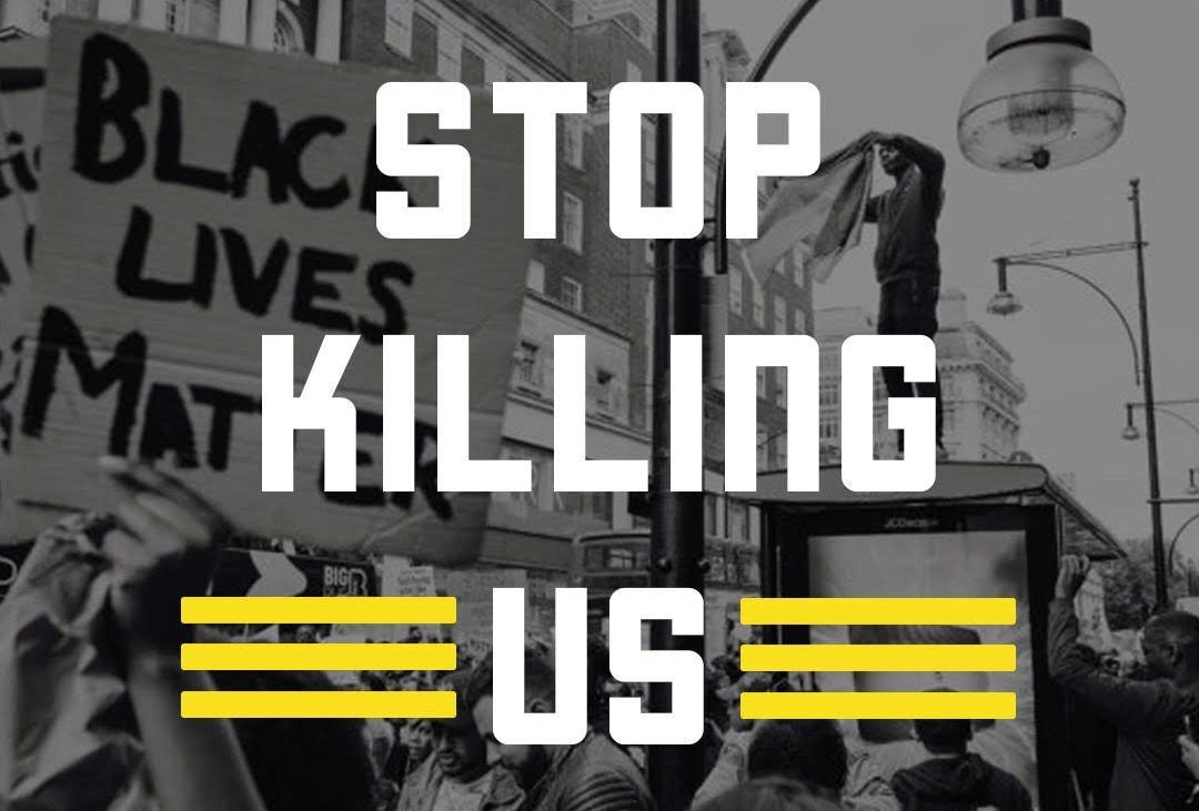 "Text ""Stop Killing Us"" appears in white font, a word on each line with the world ""us"" preceded and followed by three yellow horizontal lines. In the background is a photograph of a protest taking a stand against racism, in black and white."